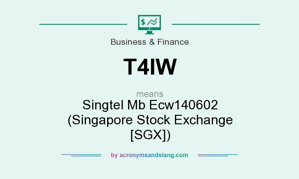 What does T4IW mean? It stands for Singtel Mb Ecw140602 (Singapore Stock Exchange [SGX])