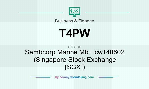 What does T4PW mean? It stands for Sembcorp Marine Mb Ecw140602 (Singapore Stock Exchange [SGX])