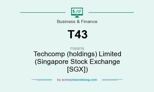 What does T43 mean? It stands for Techcomp (holdings) Limited (Singapore Stock Exchange [SGX])