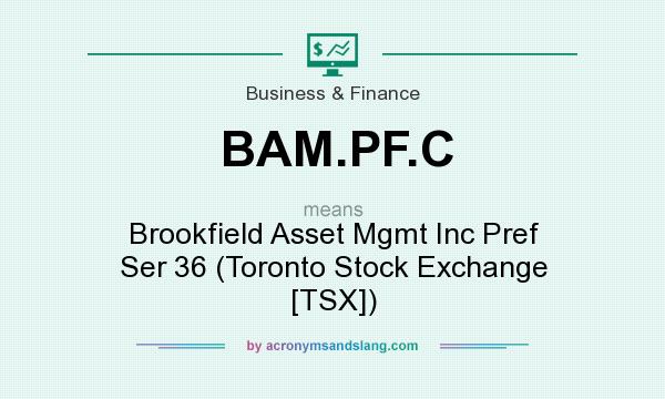 What does BAM.PF.C mean? It stands for Brookfield Asset Mgmt Inc Pref Ser 36 (Toronto Stock Exchange [TSX])