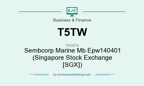What does T5TW mean? It stands for Sembcorp Marine Mb Epw140401 (Singapore Stock Exchange [SGX])