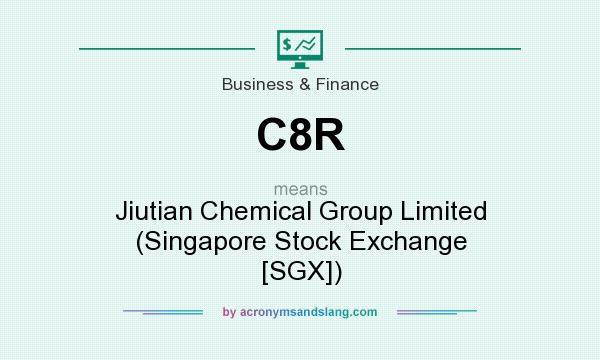 What does C8R mean? It stands for Jiutian Chemical Group Limited (Singapore Stock Exchange [SGX])