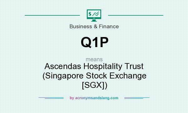 What does Q1P mean? It stands for Ascendas Hospitality Trust (Singapore Stock Exchange [SGX])