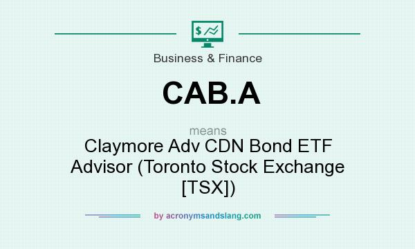 What does CAB.A mean? It stands for Claymore Adv CDN Bond ETF Advisor (Toronto Stock Exchange [TSX])