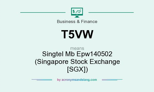 What does T5VW mean? It stands for Singtel Mb Epw140502 (Singapore Stock Exchange [SGX])