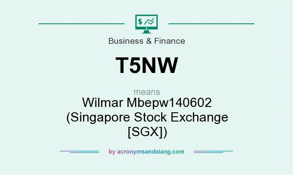 What does T5NW mean? It stands for Wilmar Mbepw140602 (Singapore Stock Exchange [SGX])
