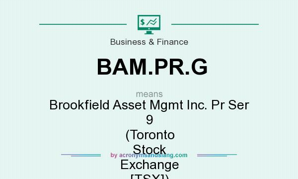 What does BAM.PR.G mean? It stands for Brookfield Asset Mgmt Inc. Pr Ser 9 (Toronto Stock Exchange [TSX])