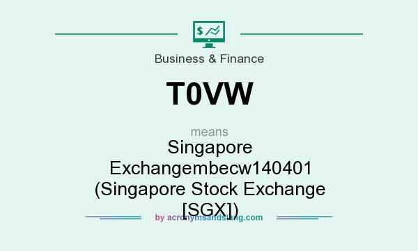 What does T0VW mean? It stands for Singapore Exchangembecw140401 (Singapore Stock Exchange [SGX])