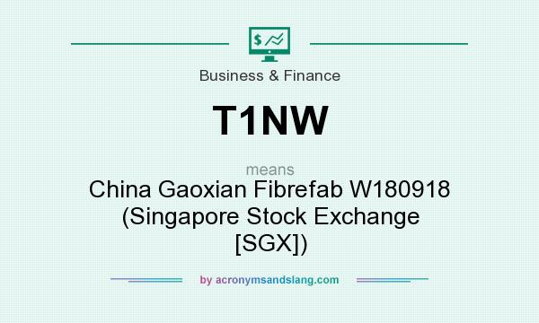 What does T1NW mean? It stands for China Gaoxian Fibrefab W180918 (Singapore Stock Exchange [SGX])