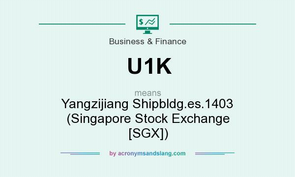 What does U1K mean? It stands for Yangzijiang Shipbldg.es.1403 (Singapore Stock Exchange [SGX])