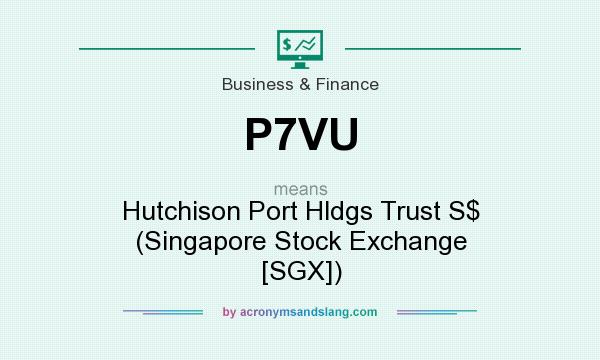 What does P7VU mean? It stands for Hutchison Port Hldgs Trust S$ (Singapore Stock Exchange [SGX])