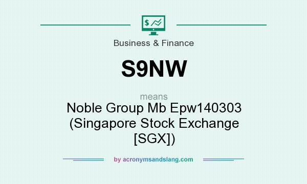 What does S9NW mean? It stands for Noble Group Mb Epw140303 (Singapore Stock Exchange [SGX])