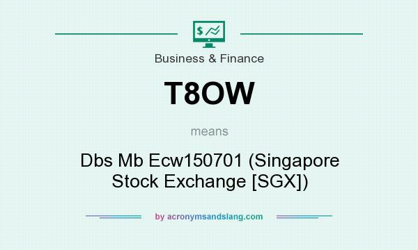 What does T8OW mean? It stands for Dbs Mb Ecw150701 (Singapore Stock Exchange [SGX])