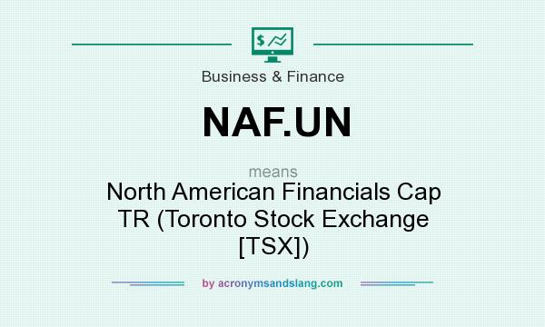 What does NAF.UN mean? It stands for North American Financials Cap TR (Toronto Stock Exchange [TSX])