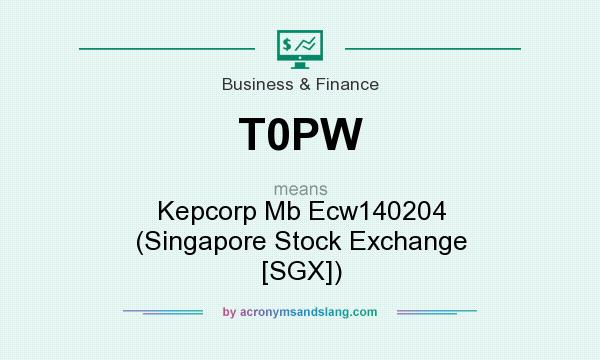 What does T0PW mean? It stands for Kepcorp Mb Ecw140204 (Singapore Stock Exchange [SGX])