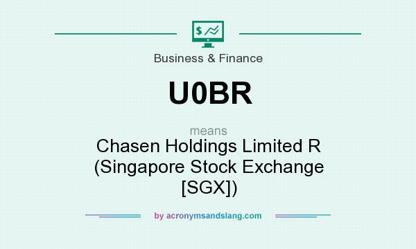 What does U0BR mean? It stands for Chasen Holdings Limited R (Singapore Stock Exchange [SGX])