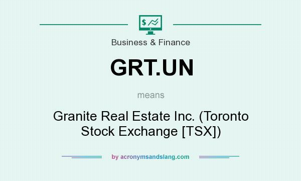 What does GRT.UN mean? It stands for Granite Real Estate Inc. (Toronto Stock Exchange [TSX])