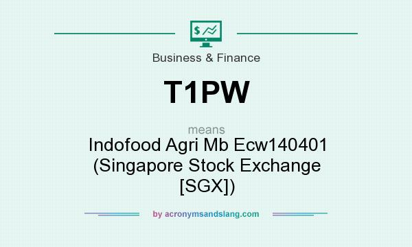 What does T1PW mean? It stands for Indofood Agri Mb Ecw140401 (Singapore Stock Exchange [SGX])