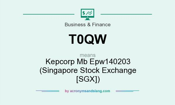 What does T0QW mean? It stands for Kepcorp Mb Epw140203 (Singapore Stock Exchange [SGX])