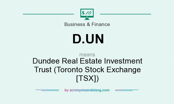 What does D.UN mean? It stands for Dundee Real Estate Investment Trust (Toronto Stock Exchange [TSX])