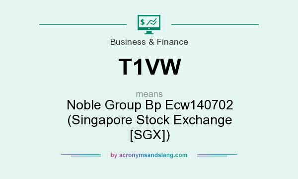 What does T1VW mean? It stands for Noble Group Bp Ecw140702 (Singapore Stock Exchange [SGX])
