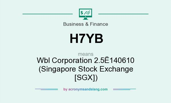 What does H7YB mean? It stands for Wbl Corporation 2.5�140610 (Singapore Stock Exchange [SGX])