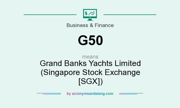 What does G50 mean? It stands for Grand Banks Yachts Limited (Singapore Stock Exchange [SGX])