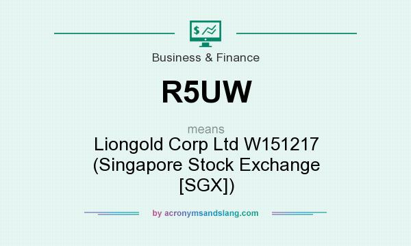 What does R5UW mean? It stands for Liongold Corp Ltd W151217 (Singapore Stock Exchange [SGX])