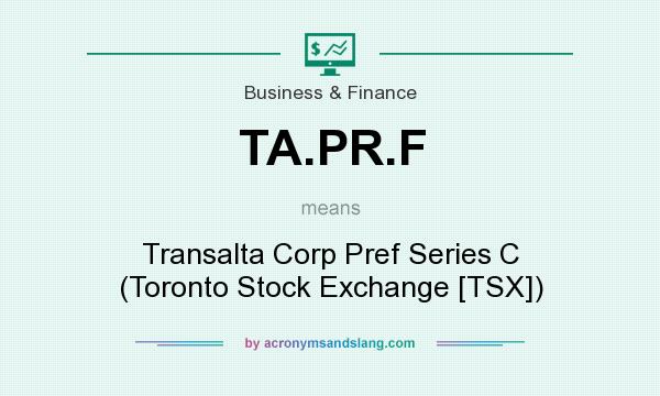 What does TA.PR.F mean? It stands for Transalta Corp Pref Series C (Toronto Stock Exchange [TSX])