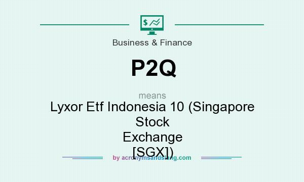 What does P2Q mean? It stands for Lyxor Etf Indonesia 10 (Singapore Stock Exchange [SGX])