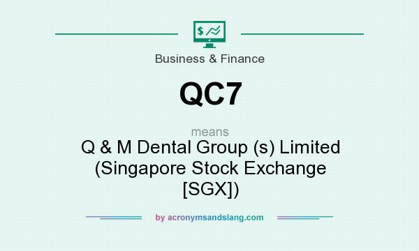 What does QC7 mean? It stands for Q & M Dental Group (s) Limited (Singapore Stock Exchange [SGX])