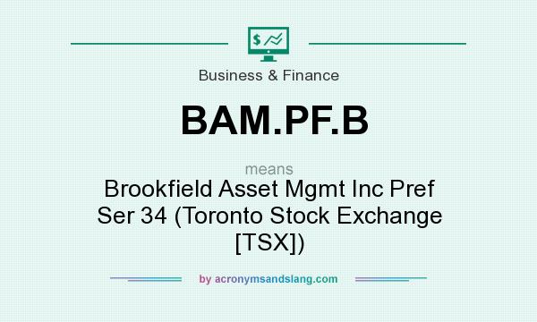What does BAM.PF.B mean? It stands for Brookfield Asset Mgmt Inc Pref Ser 34 (Toronto Stock Exchange [TSX])