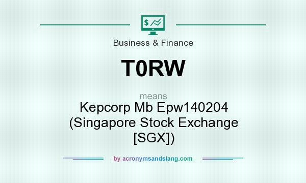 What does T0RW mean? It stands for Kepcorp Mb Epw140204 (Singapore Stock Exchange [SGX])