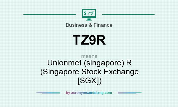 What does TZ9R mean? It stands for Unionmet (singapore) R (Singapore Stock Exchange [SGX])