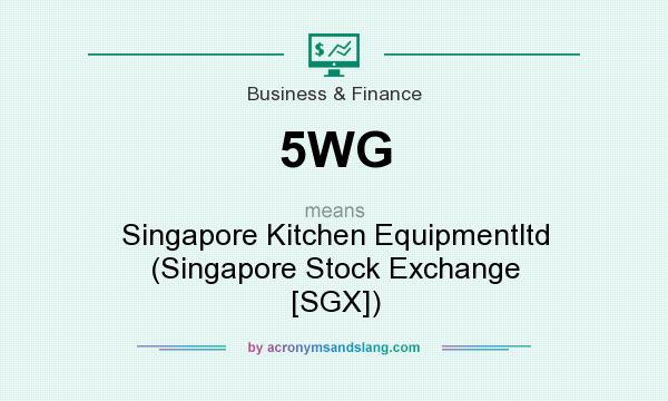 What does 5WG mean? It stands for Singapore Kitchen Equipmentltd (Singapore Stock Exchange [SGX])
