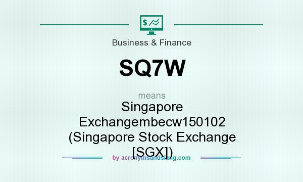 What does SQ7W mean? It stands for Singapore Exchangembecw150102 (Singapore Stock Exchange [SGX])