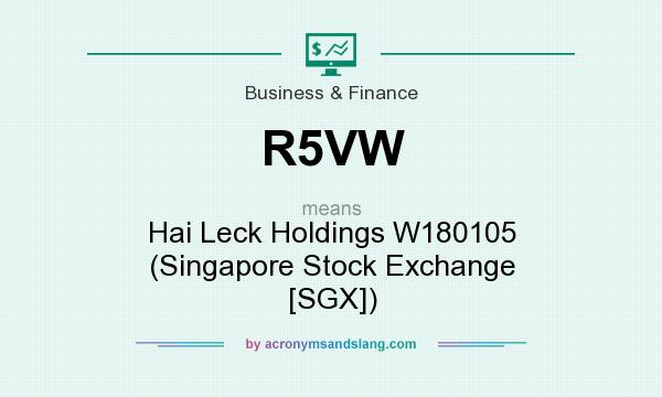 What does R5VW mean? It stands for Hai Leck Holdings W180105 (Singapore Stock Exchange [SGX])