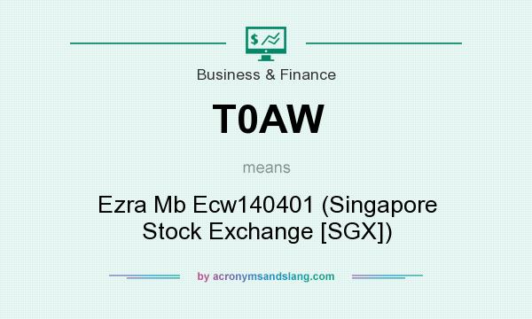 What does T0AW mean? It stands for Ezra Mb Ecw140401 (Singapore Stock Exchange [SGX])