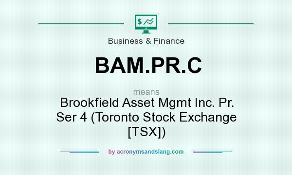 What does BAM.PR.C mean? It stands for Brookfield Asset Mgmt Inc. Pr. Ser 4 (Toronto Stock Exchange [TSX])