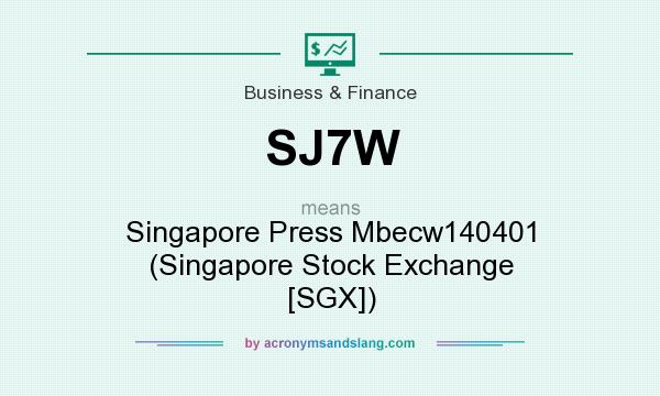 What does SJ7W mean? It stands for Singapore Press Mbecw140401 (Singapore Stock Exchange [SGX])