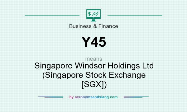 What does Y45 mean? It stands for Singapore Windsor Holdings Ltd (Singapore Stock Exchange [SGX])