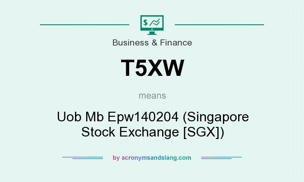 What does T5XW mean? It stands for Uob Mb Epw140204 (Singapore Stock Exchange [SGX])