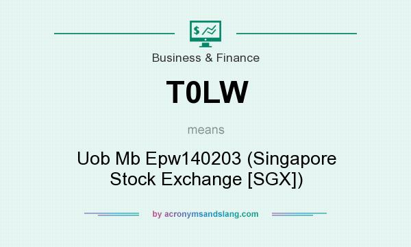 What does T0LW mean? It stands for Uob Mb Epw140203 (Singapore Stock Exchange [SGX])