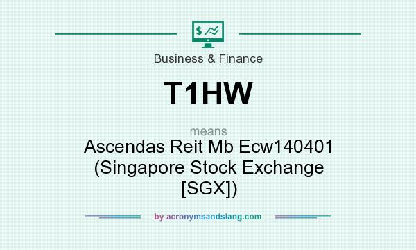 What does T1HW mean? It stands for Ascendas Reit Mb Ecw140401 (Singapore Stock Exchange [SGX])