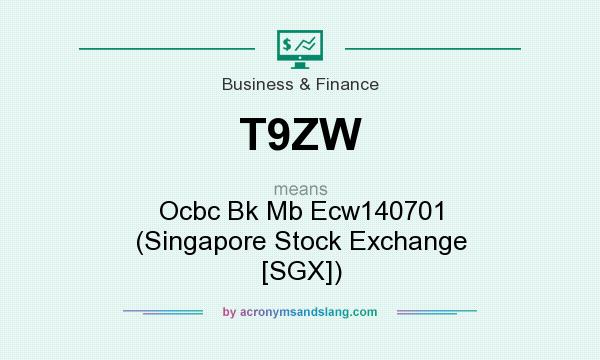 What does T9ZW mean? It stands for Ocbc Bk Mb Ecw140701 (Singapore Stock Exchange [SGX])