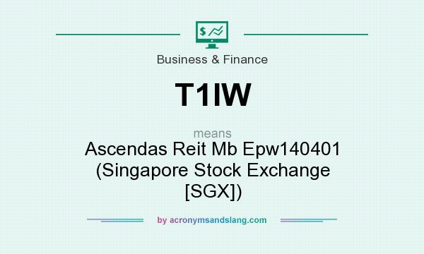 What does T1IW mean? It stands for Ascendas Reit Mb Epw140401 (Singapore Stock Exchange [SGX])