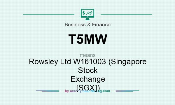 What does T5MW mean? It stands for Rowsley Ltd W161003 (Singapore Stock Exchange [SGX])