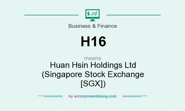 What does H16 mean? It stands for Huan Hsin Holdings Ltd (Singapore Stock Exchange [SGX])
