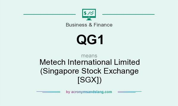 What does QG1 mean? It stands for Metech International Limited (Singapore Stock Exchange [SGX])