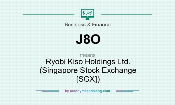 What does J8O mean? It stands for Ryobi Kiso Holdings Ltd. (Singapore Stock Exchange [SGX])